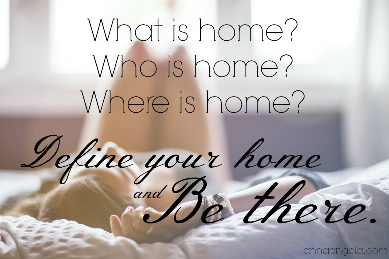 Define your home and be there.