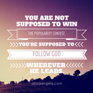 Don't win the popularity contest. Follow God.