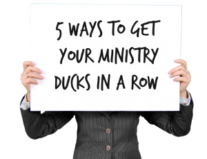 5 Ways to Get Your Ministry Ducks in a Row