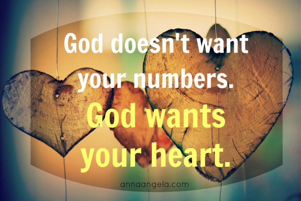 God doesn't want your numbers. God wants your heart.
