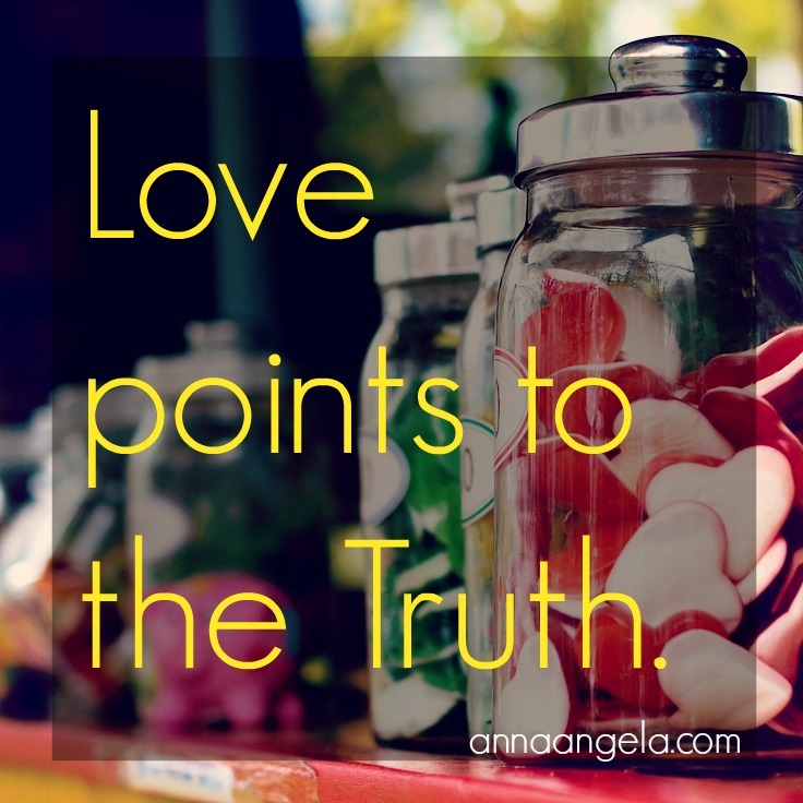 Love points to the truth.
