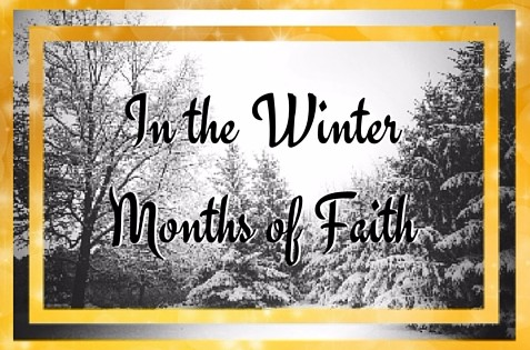 In the Winter Months of Faith